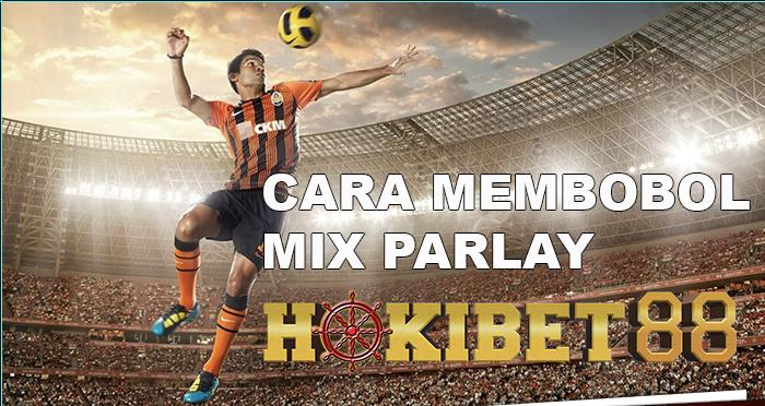 CARA MEMBOBOL MIX PARLAY